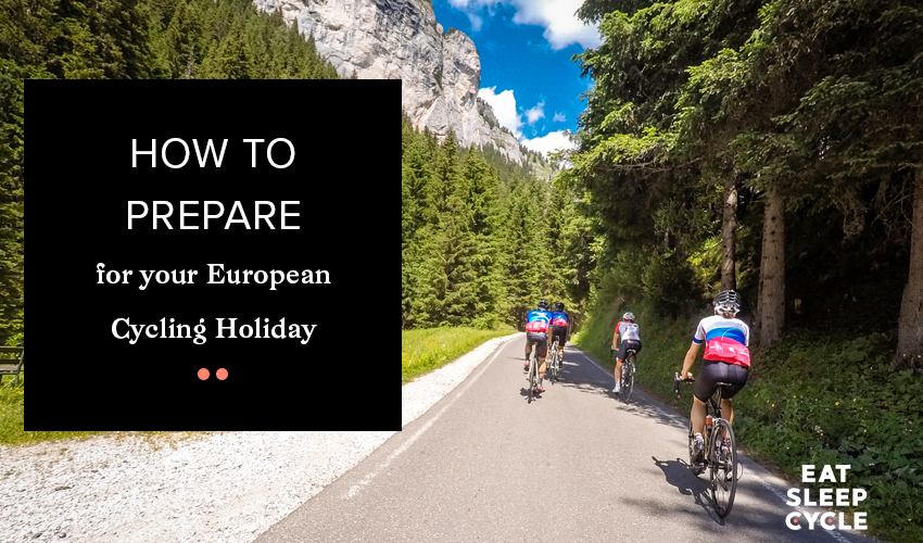 How to Prepare for Your European Cycling Holiday - Eat Sleep Cycle