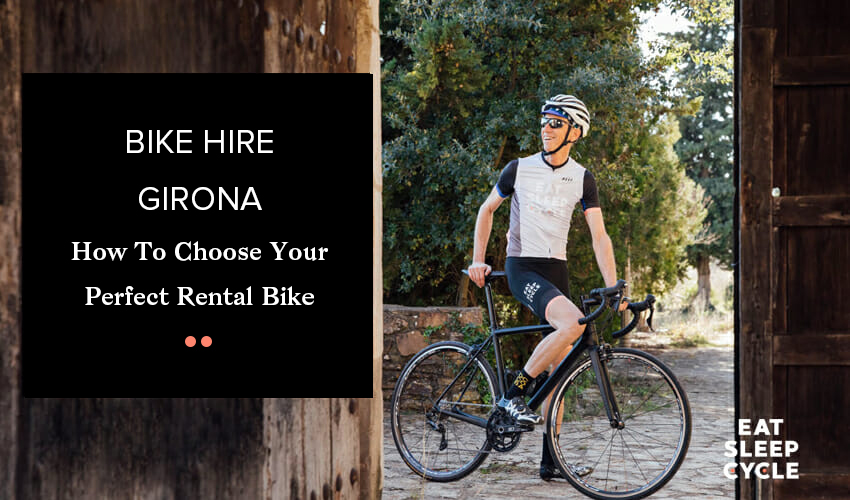 How to Choose Your Perfect Rental Bike - Eat Sleep Cycle Girona