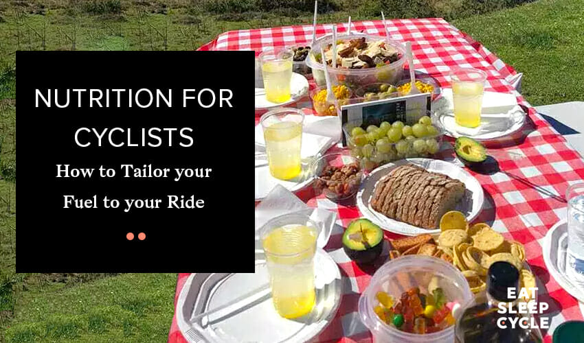 Nutrition for Cyclists - How to Tailor your Fuel to your Ride - Eat Sleep Cycle