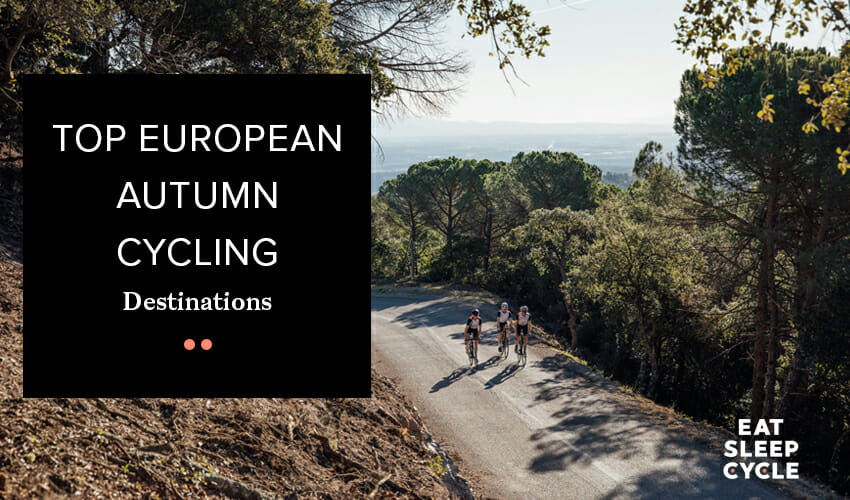 Top European Autumn Cycling Destinations - Eat Sleep Cycle Girona