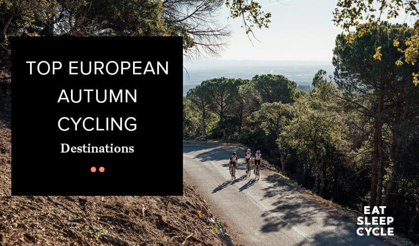 Top European Autumn Cycling Destinations - Eat Sleep Cycle Girona