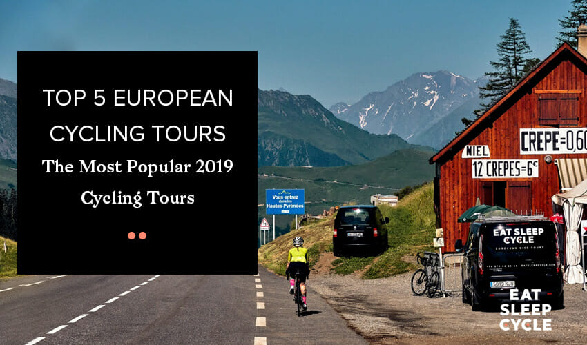 Top 5 European Cycling Tours- The Most Popular 2019 Cycling Tours - Eat Sleep Cycle