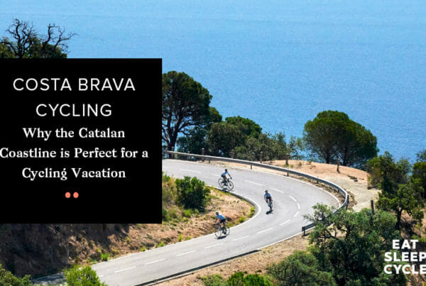 Costa Brava Cycling - The Perfect Coastline for a Cycling Vacation