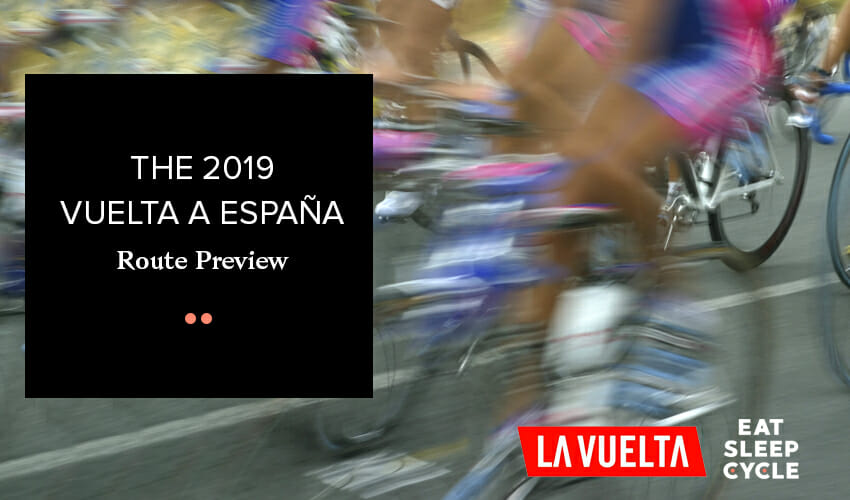 The 2019 Vuelta de España - Route Preview - Eat Sleep Cycle