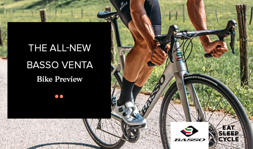 The All-New Basso Venta - Bike Preview - Eat Sleep Cycle