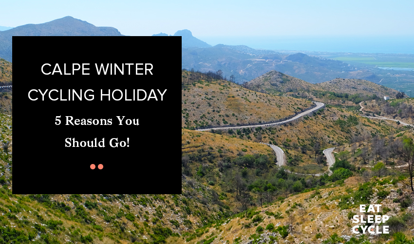 Calpe Winter Cycling Holiday - 5 Reasons You Should Go - Eat Sleep Cycle