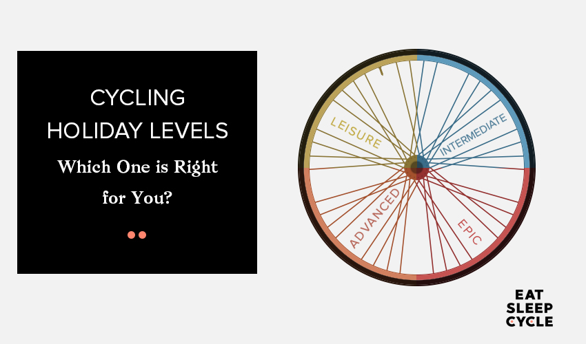 Cycling Holiday Levels - Which One Right for You - Eat Sleep Cycle